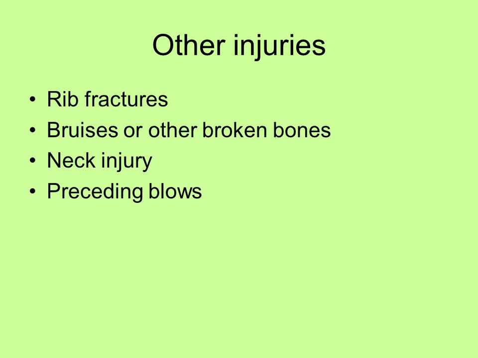 Other injuries Rib fractures Bruises or other broken bones Neck injury Preceding blows