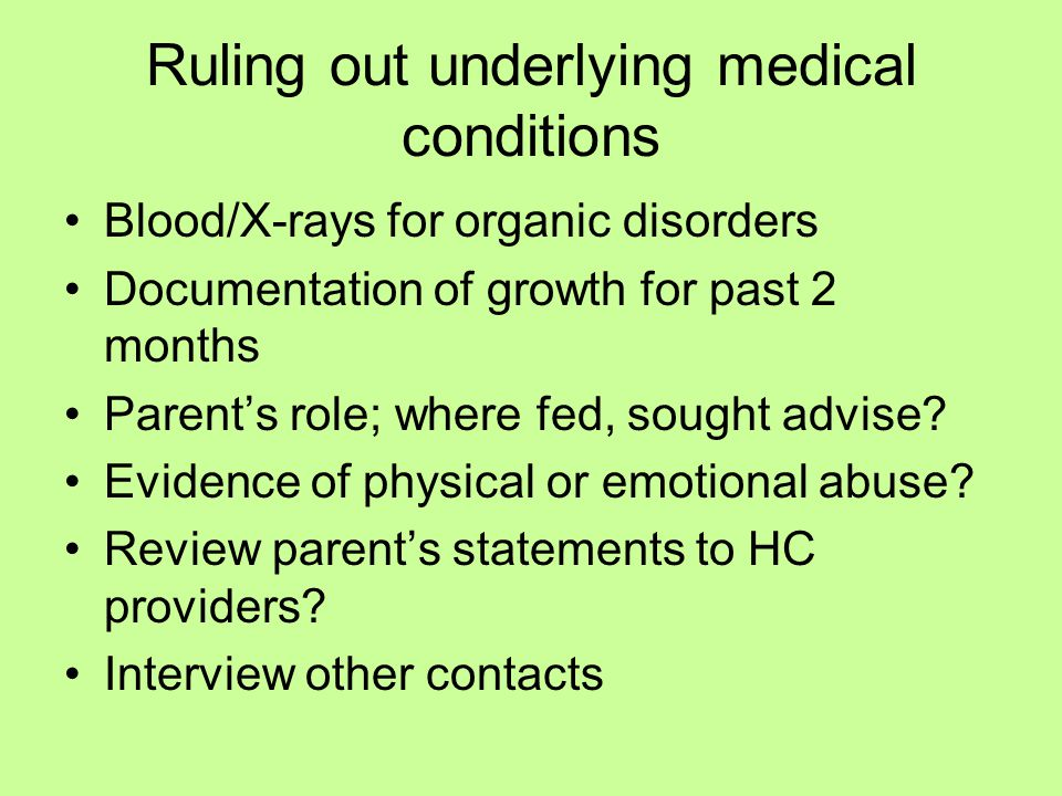 Ruling out underlying medical conditions Blood/X-rays for organic disorders Documentation of growth for past 2 months Parent's role; where fed, sought
