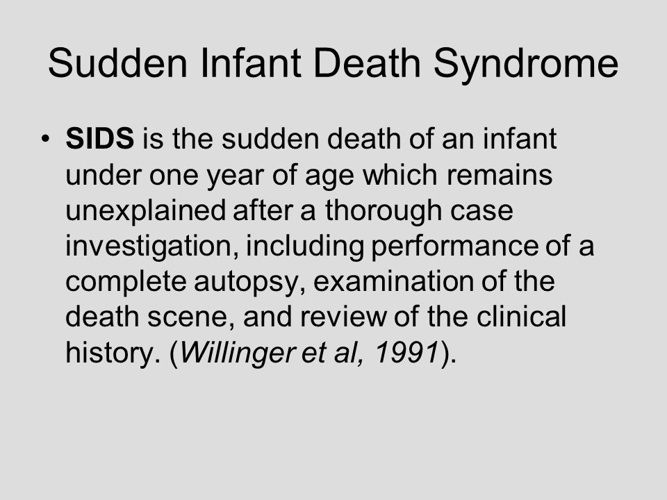 Sudden Infant Death Syndrome SIDS is the sudden death of an infant under one year of age which remains unexplained after a thorough case investigation