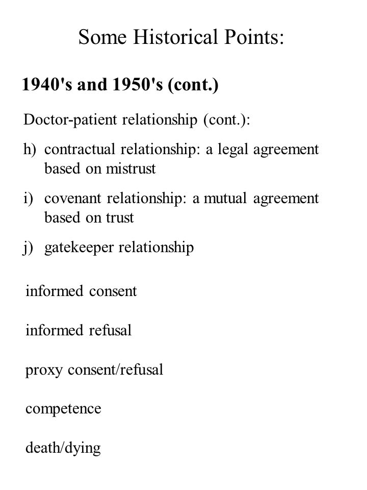 Some Historical Points: 1940's and 1950's (cont.) Doctor-patient relationship (cont.): h)contractual relationship: a legal agreement based on mistrust