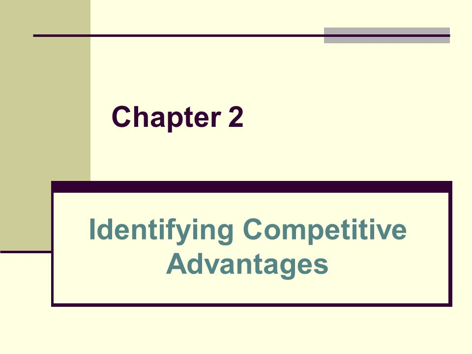 Chapter 2 Identifying Competitive Advantages