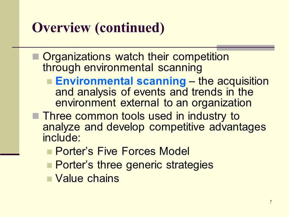 7 Overview (continued) Organizations watch their competition through environmental scanning Environmental scanning – the acquisition and analysis of e