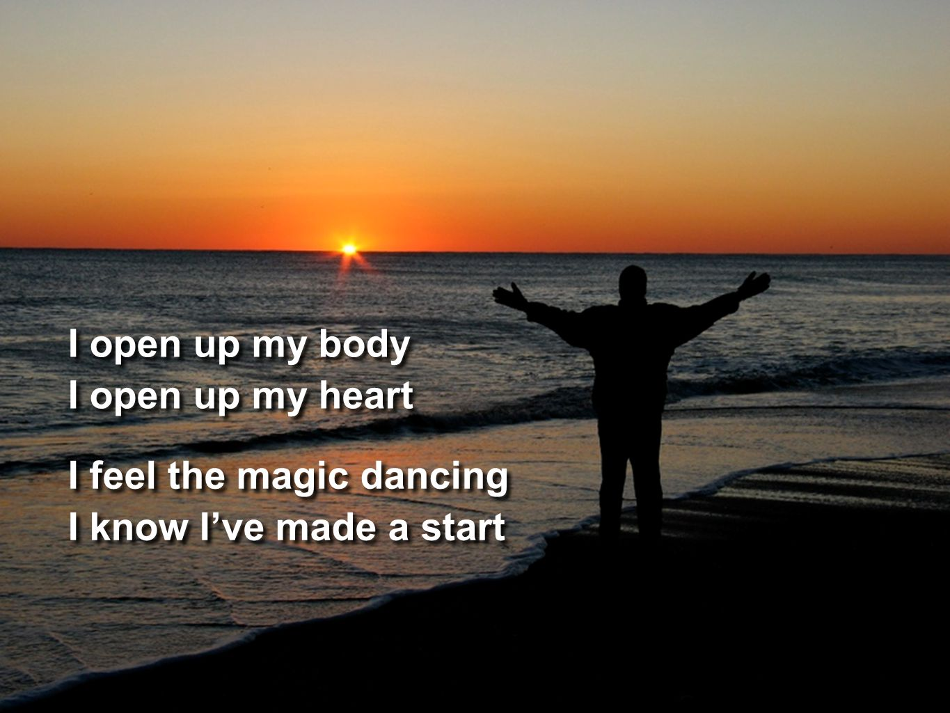 I open up my body I open up my heart I open up my body I open up my heart I feel the magic dancing I know I've made a start I feel the magic dancing I know I've made a start
