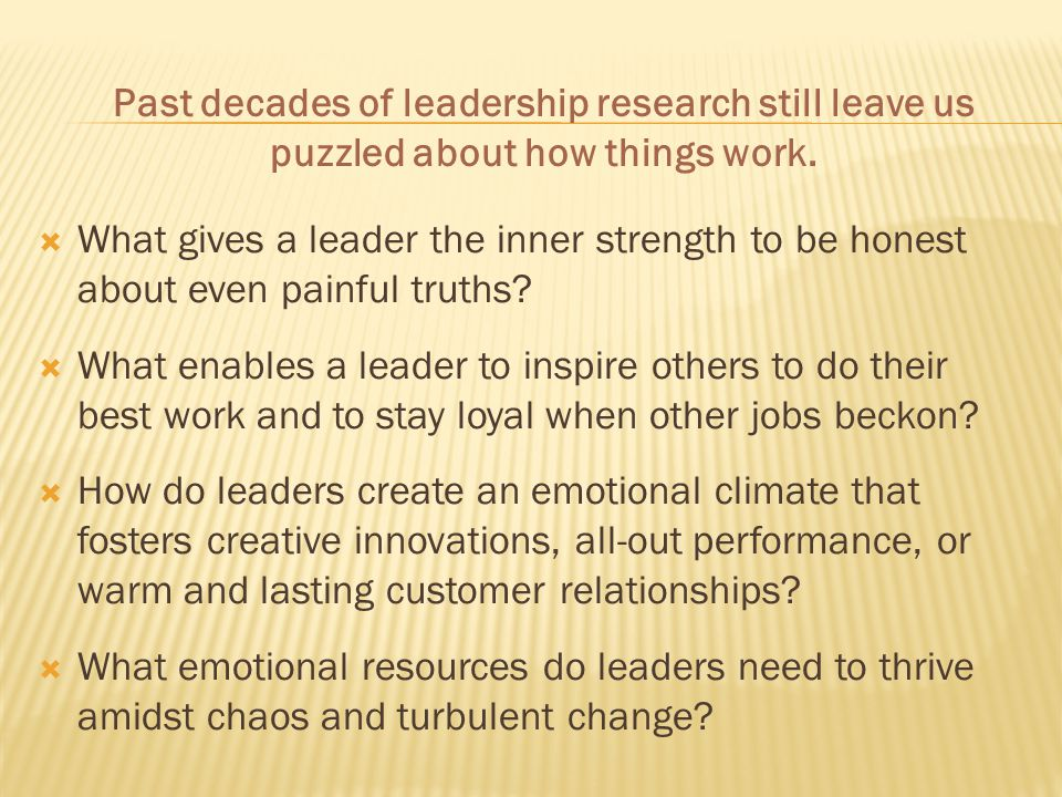  What gives a leader the inner strength to be honest about even painful truths?  What enables a leader to inspire others to do their best work and t