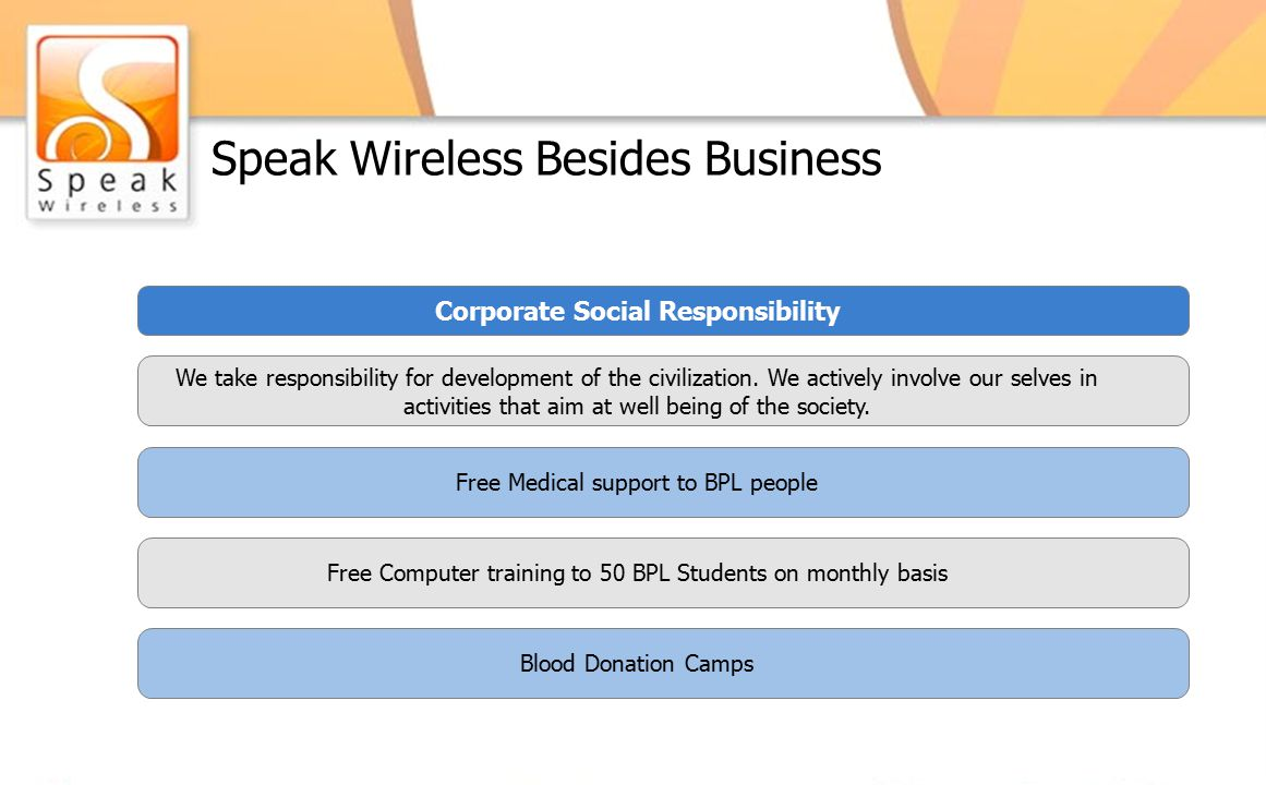 Speak Wireless Besides Business Corporate Social Responsibility We take responsibility for development of the civilization. We actively involve our se