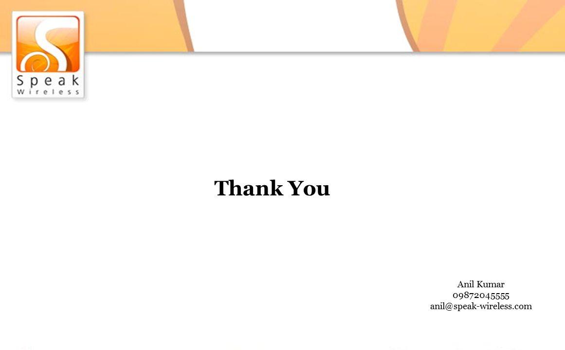 Thank You Anil Kumar 09872045555 anil@speak-wireless.com