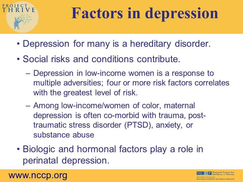 www.nccp.org Factors in depression Depression for many is a hereditary disorder.