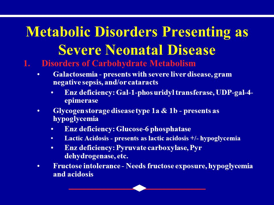 Metabolic Disorders Presenting as Severe Neonatal Disease 1.Disorders of Carbohydrate Metabolism Galactosemia - presents with severe liver disease, gr
