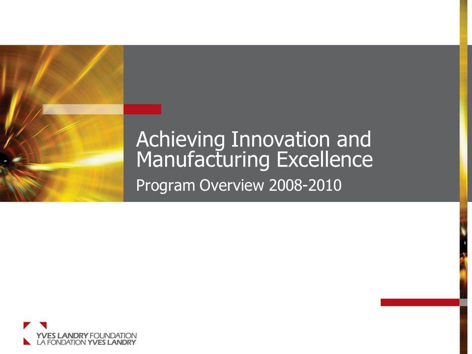 Achieving Innovation and Manufacturing Excellence Program Overview 2008-2010