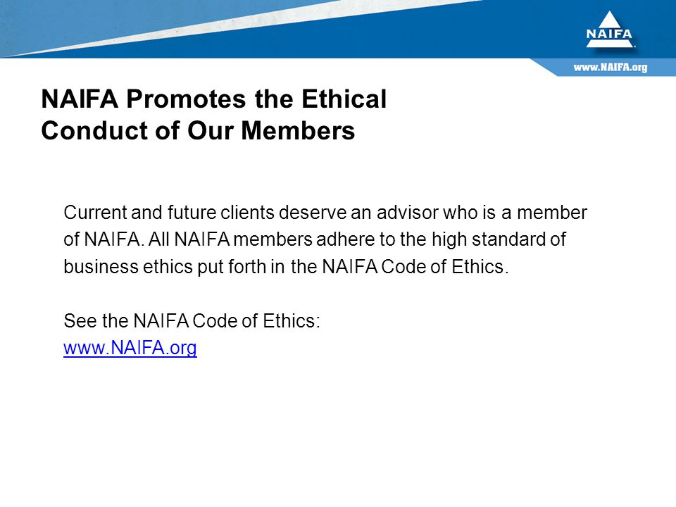Current and future clients deserve an advisor who is a member of NAIFA.