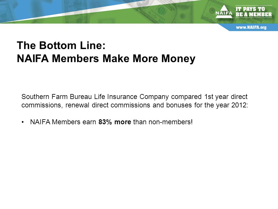 Southern Farm Bureau Life Insurance Company compared 1st year direct commissions, renewal direct commissions and bonuses for the year 2012: NAIFA Members earn 83% more than non-members.