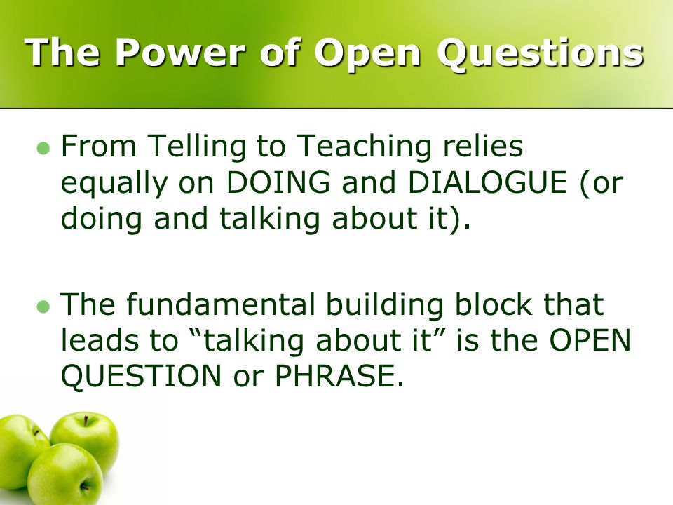 The Power of Open Questions From Telling to Teaching relies equally on DOING and DIALOGUE (or doing and talking about it). The fundamental building bl