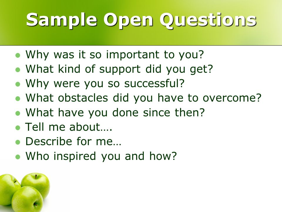 Sample Open Questions Why was it so important to you.