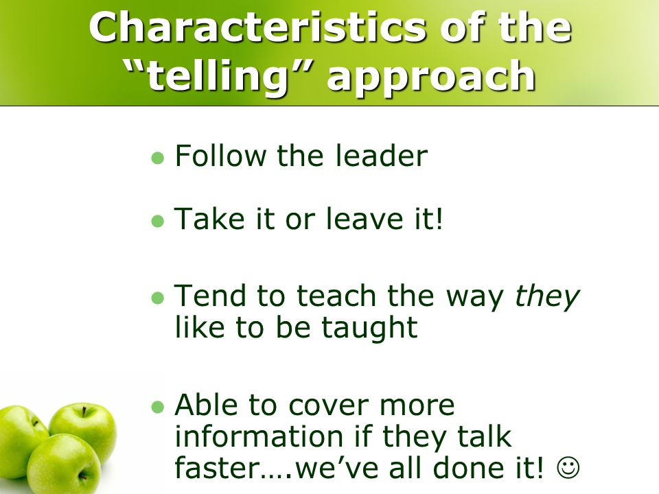 Characteristics of the telling approach Follow the leader Take it or leave it.