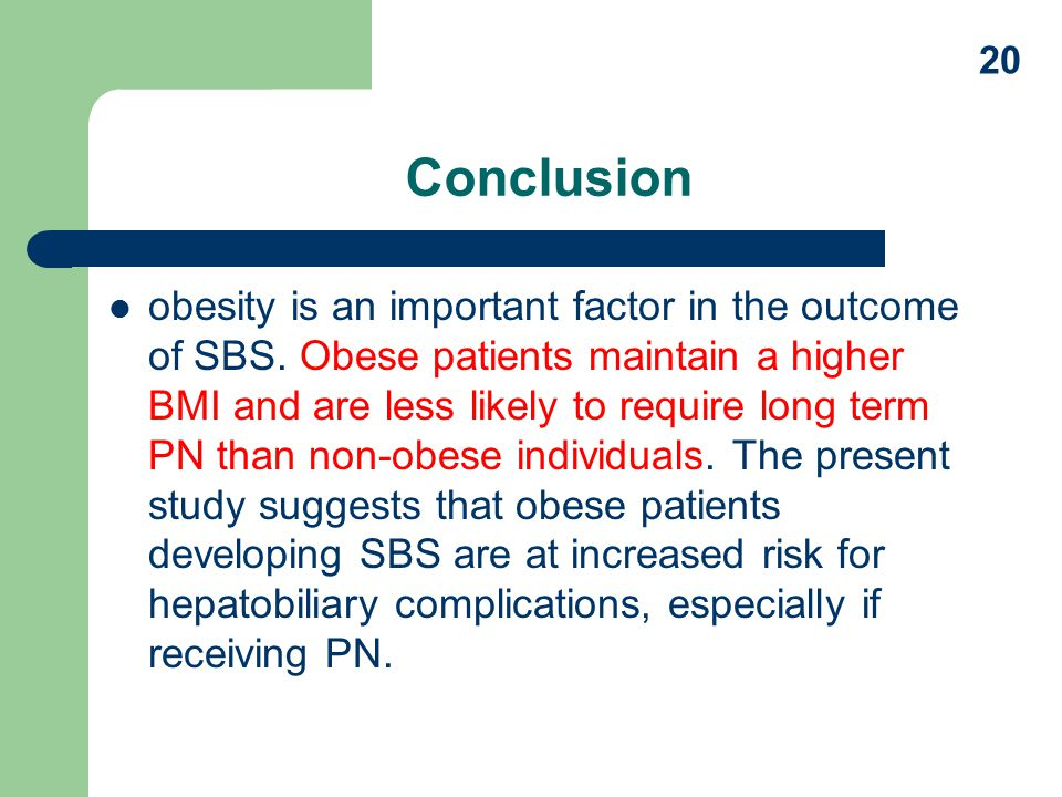 Conclusion obesity is an important factor in the outcome of SBS.