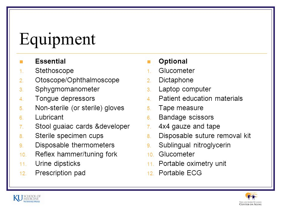 Equipment Essential 1.Stethoscope 2. Otoscope/Ophthalmoscope 3.