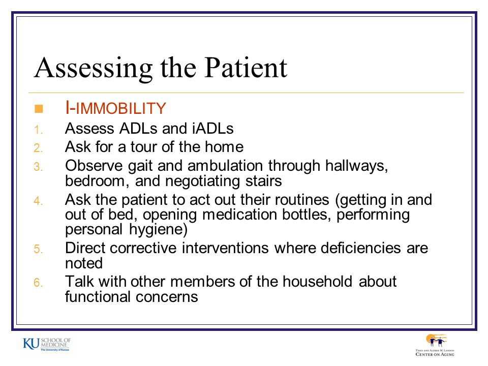 Assessing the Patient I- IMMOBILITY 1.Assess ADLs and iADLs 2.