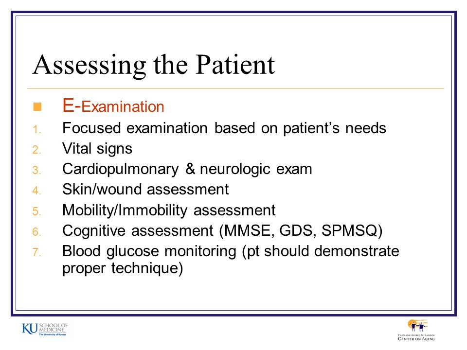 Assessing the Patient E- Examination 1.Focused examination based on patient's needs 2.