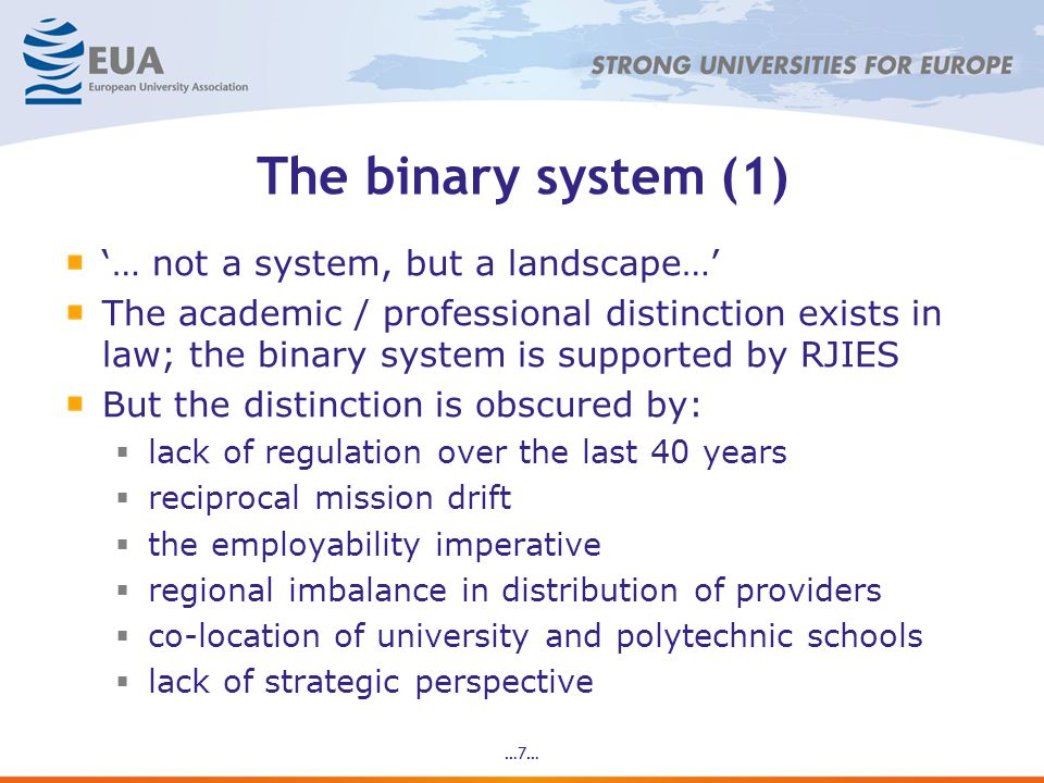 The binary system (1) '… not a system, but a landscape…' The academic / professional distinction exists in law; the binary system is supported by RJIES But the distinction is obscured by:  lack of regulation over the last 40 years  reciprocal mission drift  the employability imperative  regional imbalance in distribution of providers  co-location of university and polytechnic schools  lack of strategic perspective …7…