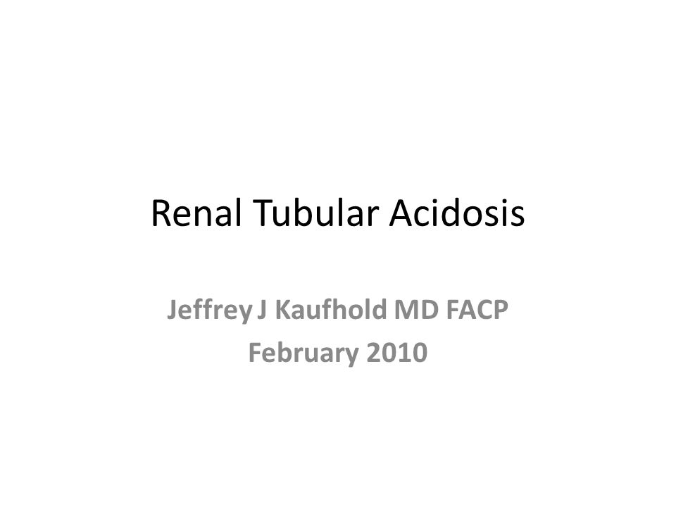 Renal Tubular Acidosis Jeffrey J Kaufhold MD FACP February 2010