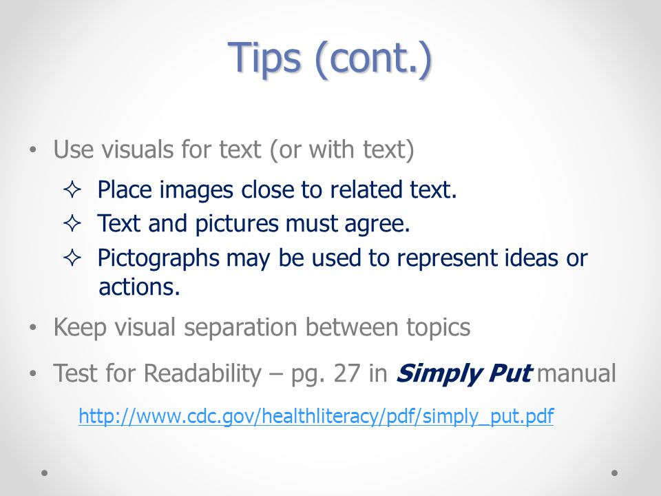 Tips (cont.) Use visuals for text (or with text)  Place images close to related text.