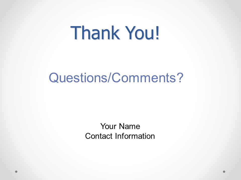 Thank You! Questions/Comments Your Name Contact Information