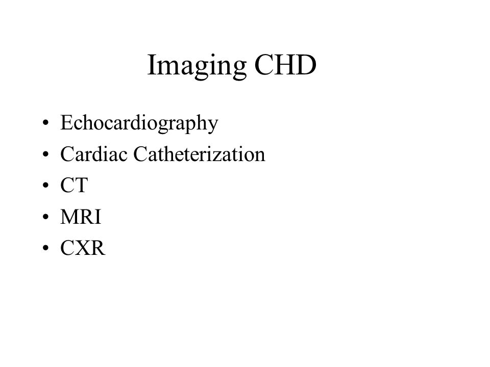 Imaging CHD Echocardiography Cardiac Catheterization CT MRI CXR