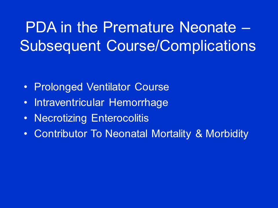 Prolonged Ventilator Course Intraventricular Hemorrhage Necrotizing Enterocolitis Contributor To Neonatal Mortality & Morbidity PDA in the Premature Neonate – Subsequent Course/Complications