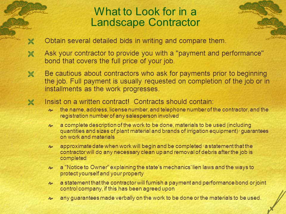 What to Look for in a Landscape Contractor  Obtain several detailed bids in writing and compare them.