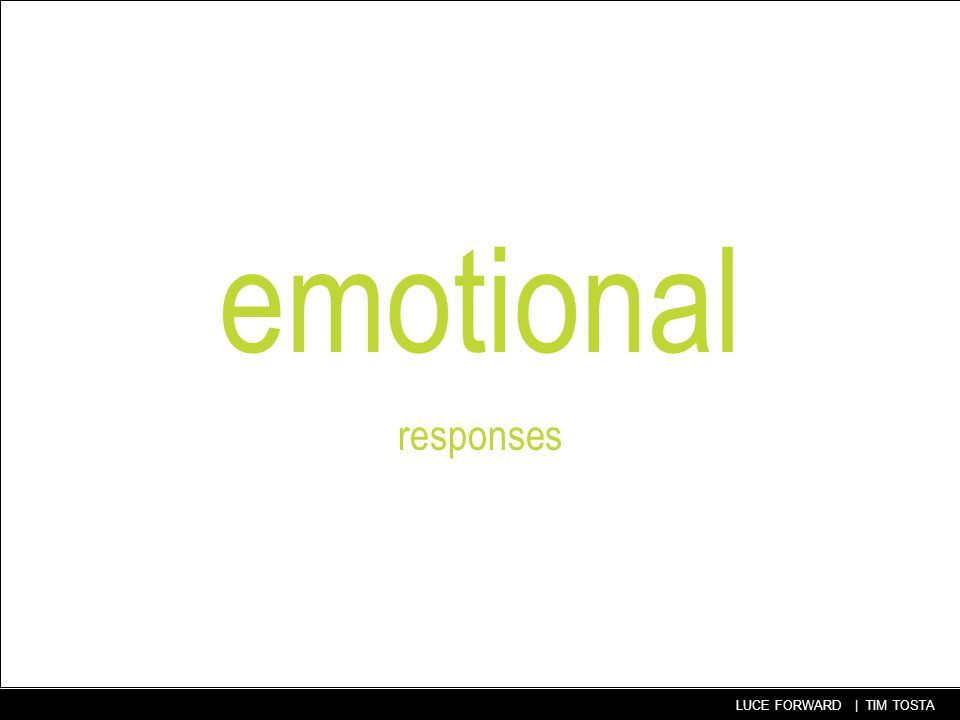 20 LUCE FORWARD | TIM TOSTA emotional responses