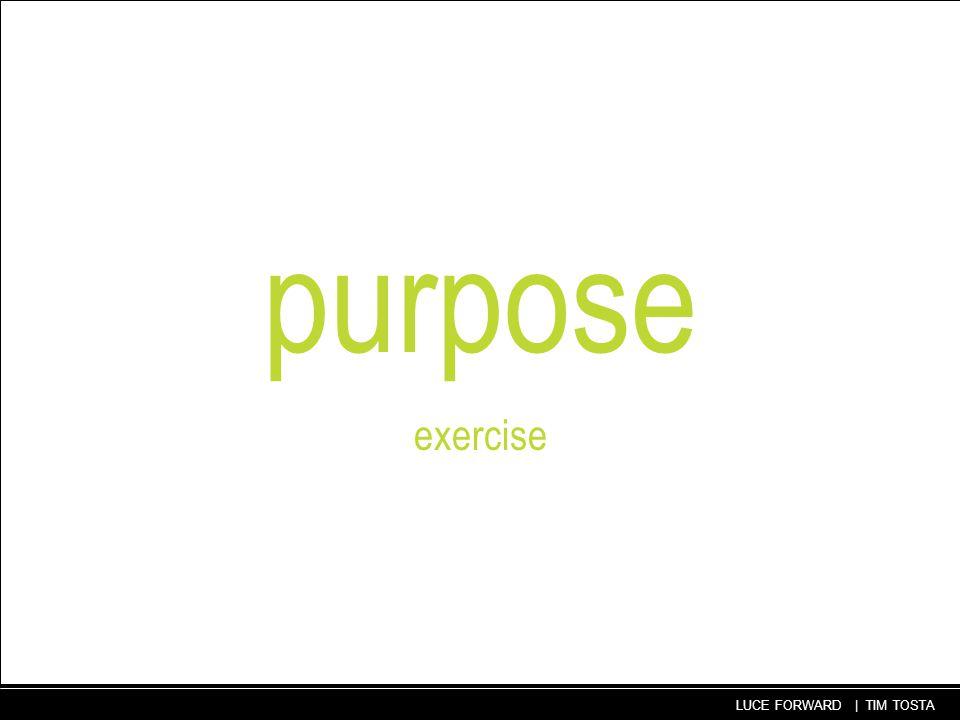 31 LUCE FORWARD | TIM TOSTA purpose exercise
