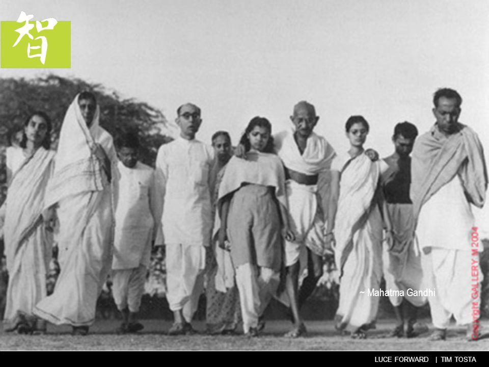 41 LUCE FORWARD | TIM TOSTA ~ Mahatma Gandhi