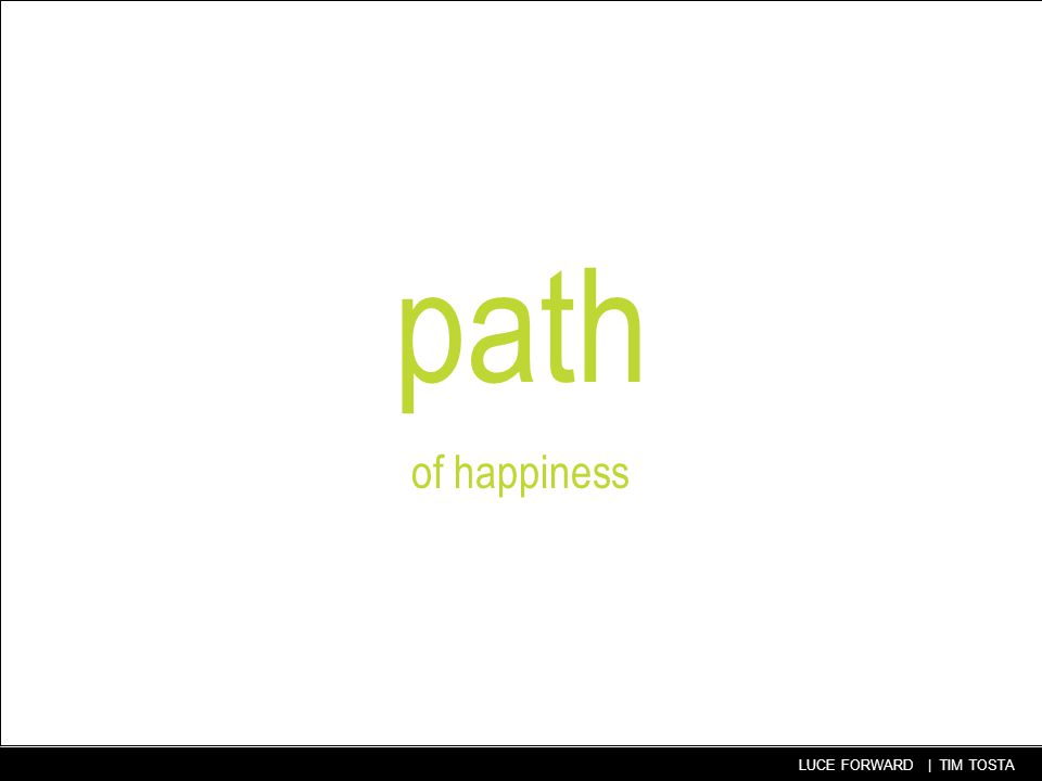 44 LUCE FORWARD | TIM TOSTA path of happiness