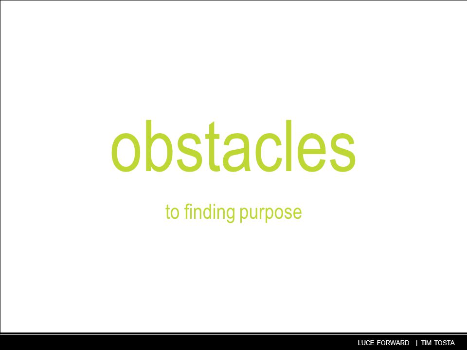 53 LUCE FORWARD | TIM TOSTA obstacles to finding purpose