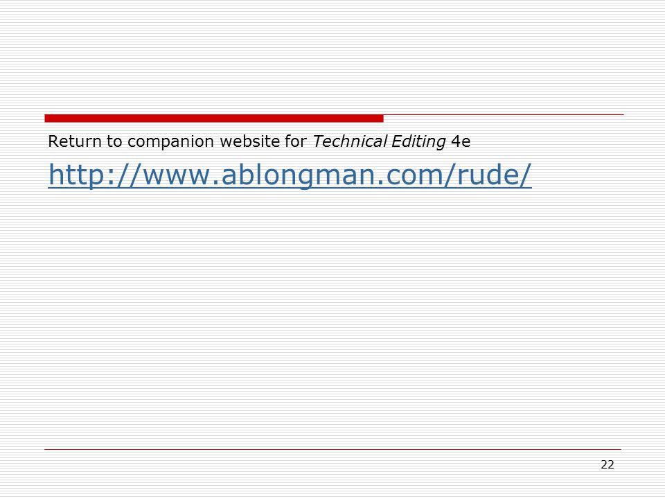 22 Return to companion website for Technical Editing 4e http://www.ablongman.com/rude/