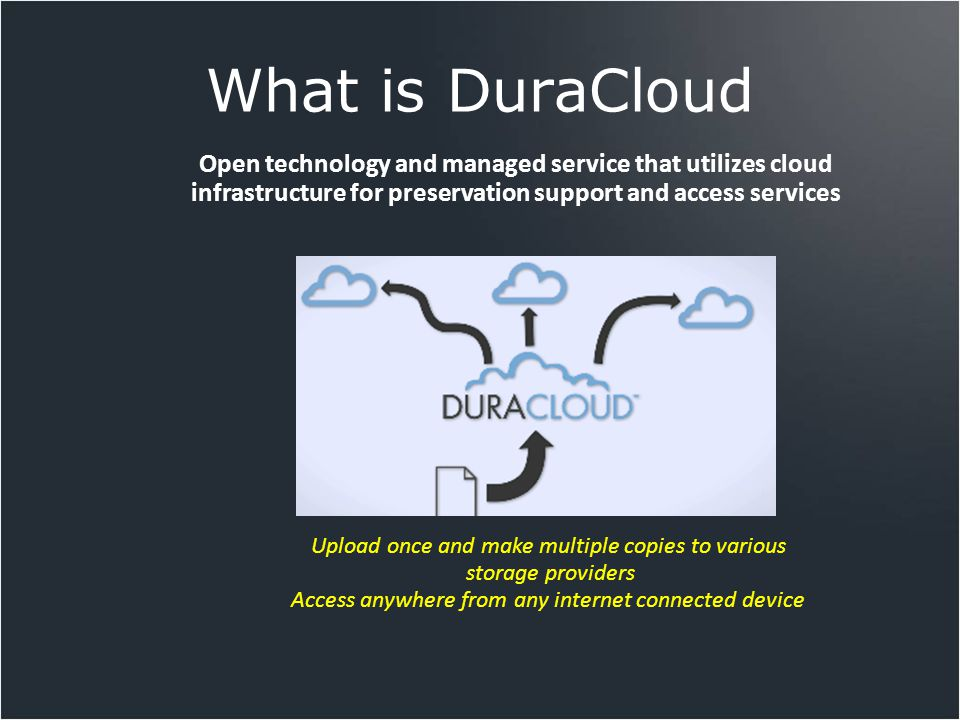 What is DuraCloud Open technology and managed service that utilizes cloud infrastructure for preservation support and access services Upload once and