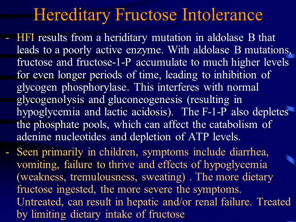 Hereditary Fructose Intolerance -HFI results from a heriditary mutation in aldolase B that leads to a poorly active enzyme.