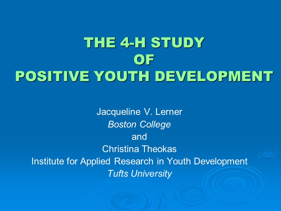 THE 4-H STUDY OF POSITIVE YOUTH DEVELOPMENT Jacqueline V.