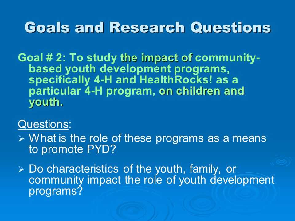 Goals and Research Questions the impact of on children and youth.