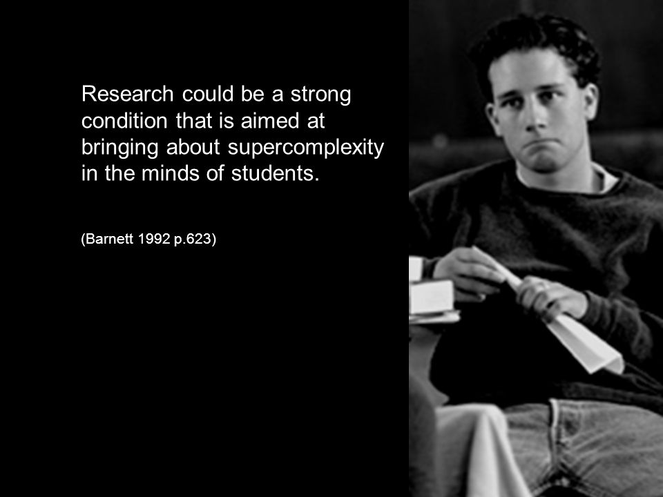 Research could be a strong condition that is aimed at bringing about supercomplexity in the minds of students.