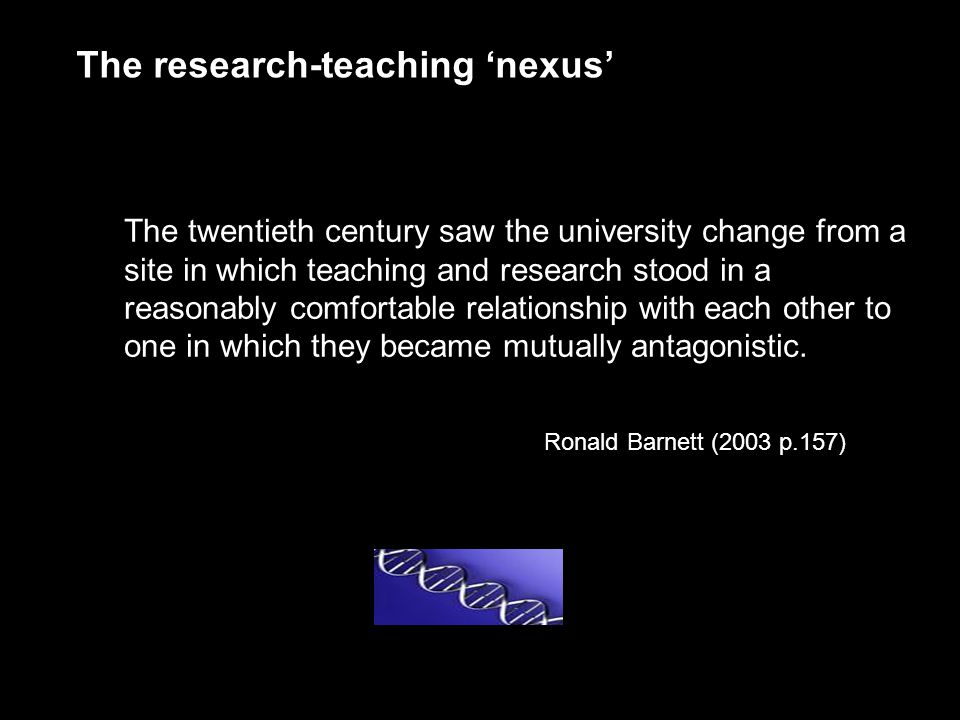 The research-teaching 'nexus' The twentieth century saw the university change from a site in which teaching and research stood in a reasonably comfortable relationship with each other to one in which they became mutually antagonistic.