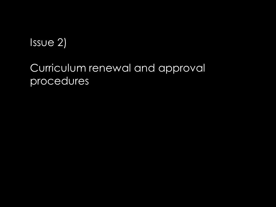 Issue 2) Curriculum renewal and approval procedures