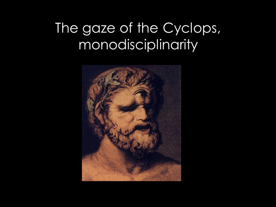 The gaze of the Cyclops, monodisciplinarity