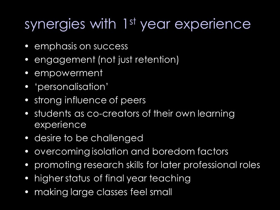 synergies with 1 st year experience emphasis on success engagement (not just retention) empowerment 'personalisation' strong influence of peers studen