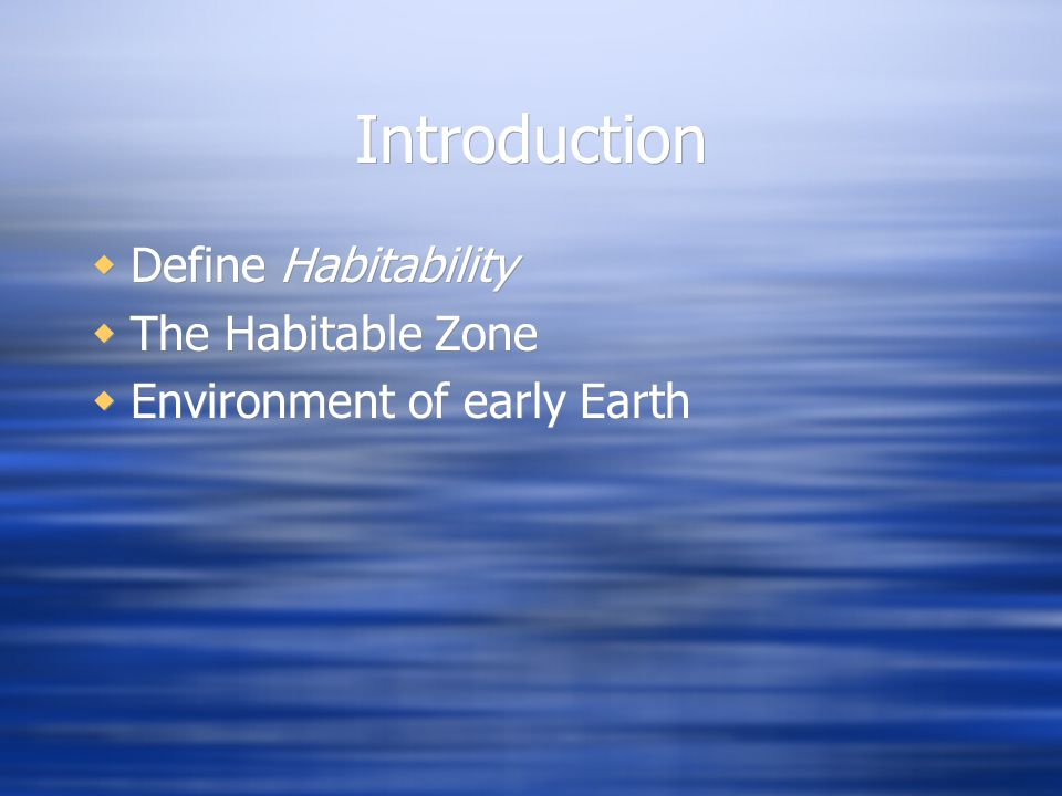 Introduction  Define Habitability  The Habitable Zone  Environment of early Earth  Define Habitability  The Habitable Zone  Environment of early Earth