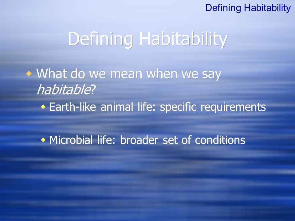 Defining Habitability  What do we mean when we say habitable.