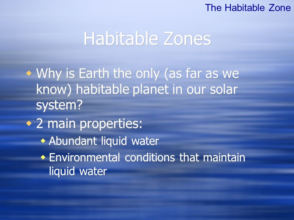 Habitable Zones  Why is Earth the only (as far as we know) habitable planet in our solar system.