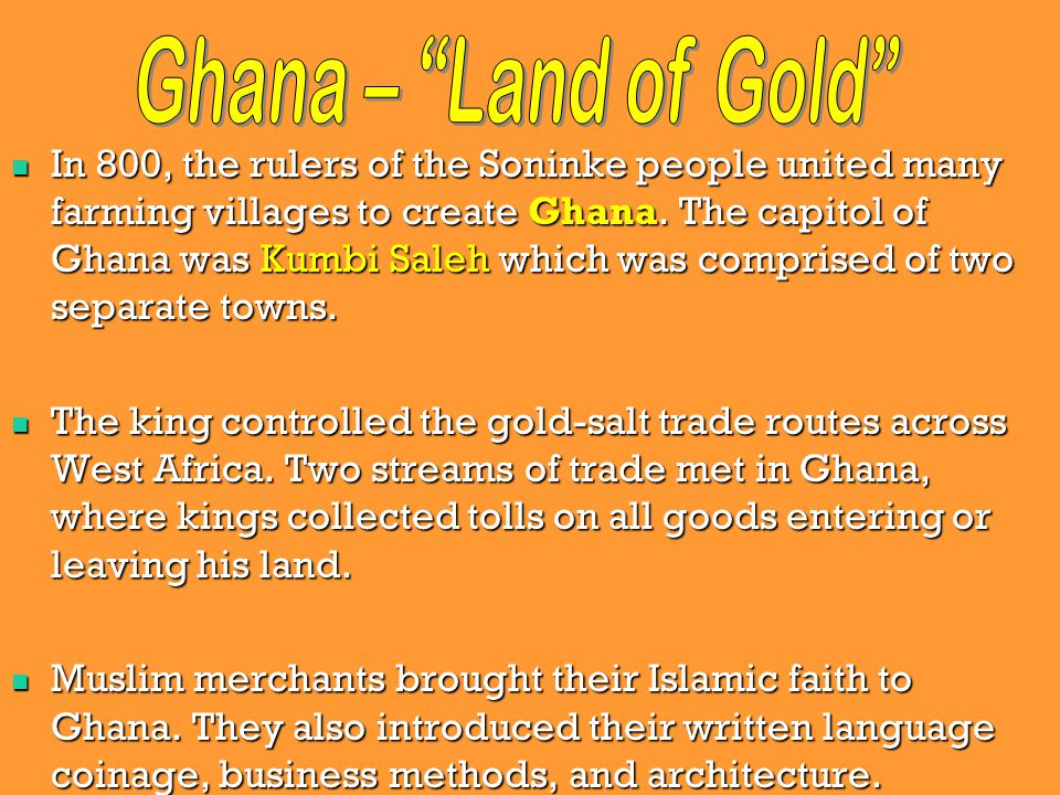 In 800, the rulers of the Soninke people united many farming villages to create Ghana.