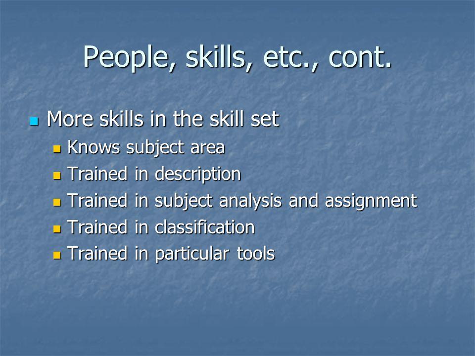 People, skills, etc., cont.