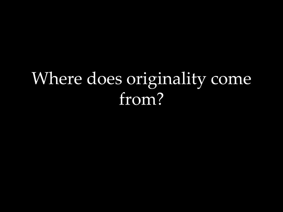 Where does originality come from?